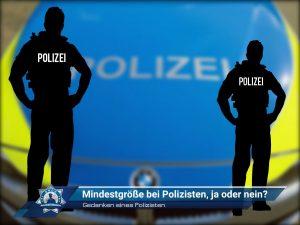 Gedanken eines Polizisten: Mindestgröße bei Polizisten, ja oder nein?