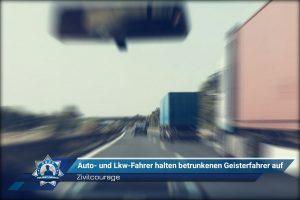 Zivilcourage: Auto- und Lkw-Fahrer halten betrunkenen Geisterfahrer auf