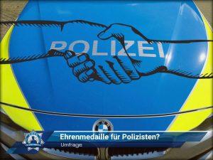 Umfrage: Ehrenmedaille für Polizisten für besondere Verdienste?