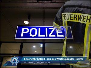 Unfreiwillig festgenommen: Feuerwehr befreit Frau aus Warteraum der Polizei