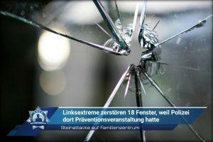 Steinattacke auf Familienzentrum: Linksextreme zerstören 18 Fenster, weil Polizei dort Präventionsveranstaltung hatte