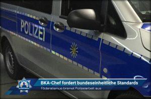 Föderalismus bremst Polizeiarbeit aus: BKA-Chef fordert bundeseinheitliche Standards