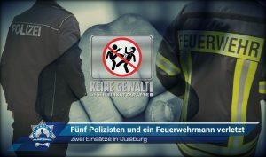 Zwei Einsätze in Duisburg: Fünf Polizisten und ein Feuerwehrmann verletzt