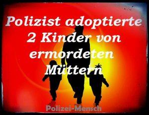 Polizist adoptierte 2 Kinder von ermordeten Müttern