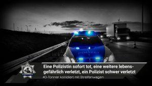 40-Tonner kollidiert mit Streifenwagen: Eine Polizistin sofort tot, eine lebensgefährlich verletzt, ein Polizist schwer verletzt