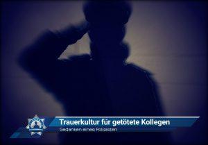 Gedanken eines Polizisten: Trauerkultur für getötete Kollegen