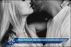 Coitus interruptus: Wenn Polizisten das Liebesspiel unterbrechen müssen