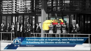 Petition: Fahnenübergabe an Angehörige, wenn Polizist/Soldat in Ausübung des Dienstes verstorben ist