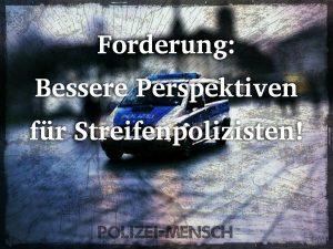 Forderung: Bessere Perspektiven für Streifenpolizisten!