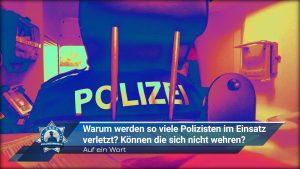 Auf ein Wort: Warum werden so viele Polizisten im Einsatz verletzt? Können die sich nicht wehren?