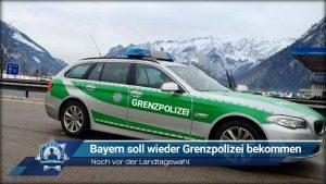 Noch vor der Landtagswahl: Bayern soll wieder Grenzpolizei bekommen