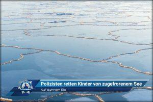 Auf dünnem Eis: Polizisten retten Kinder von zugefrorenem See