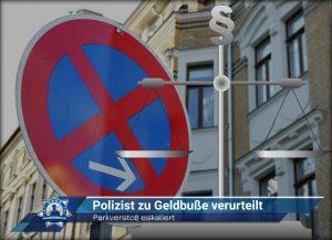 Parkverstoß eskaliert: Polizist zu Geldbuße verurteilt
