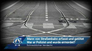 Schrecklicher Verdacht: Mann von Straßenbahn erfasst und getötet