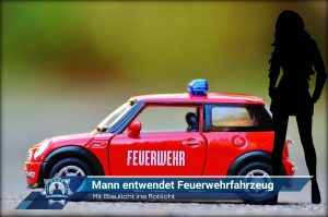 Mit dem Blaulicht ins Rotlicht: Mann entwendet Feuerwehrfahrzeug