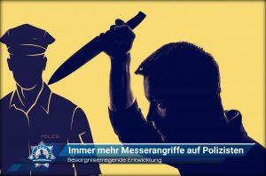 Besorgniserregende Entwicklung: Immer mehr Messerangriffe auf Polizisten