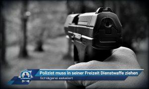Schlägerei eskaliert: Polizist muss in seiner Freizeit Dienstwaffe ziehen