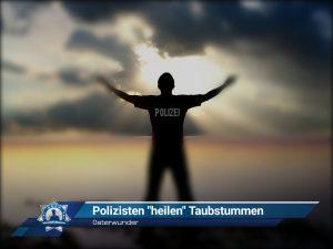 """Osterwunder: Polizisten """"heilen"""" Taubstummen"""