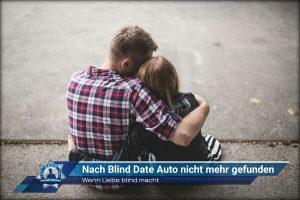 Wenn Liebe blind macht: Nach Blind Date Auto nicht mehr gefunden