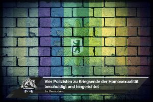 In Memoriam: Vier Polizisten zu Kriegsende der Homosexualität beschuldigt und hingerichtet