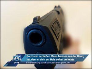 Lebensrettung durch Schusswaffengebrauch: Polizisten schießen Mann Messer aus der Hand, mit dem er sich am Hals selbst verletzte