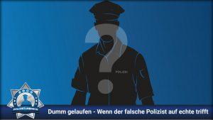 Dumm gelaufen - Wenn der falsche Polizist auf echte trifft