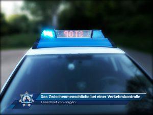 Leserbrief von Jürgen: Das Zwischenmenschliche bei einer Verkehrskontrolle