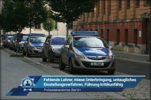 Polizeiakademie Berlin: Fehlende Lehrer, miese Unterbringung, untaugliches Einstellungsverfahren, Führung kritikunfähig
