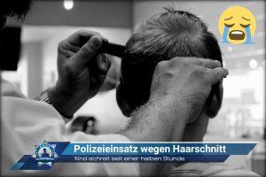 Kind schreit seit einer halben Stunde: Polizeieinsatz wegen Haarschnitt