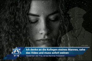 Gedanken der Frau eines Berliner Polizisten: Ich denke an die Kollegen meines Mannes, sehe das Video und muss sofort weinen