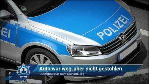 Lustiges aus dem Dienstalltag: Auto war weg, aber nicht gestohlen