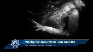 Zur richtigen Zeit am richtigen Ort: Wachpolizisten retten Frau aus Elbe