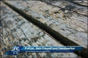 Verlorenes Handy gerettet: Polizei, dein Freund und Handwerker