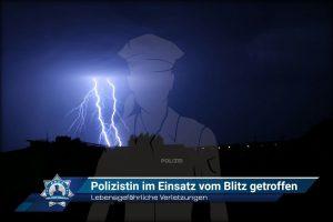 Lebensgefährliche Verletzungen: Polizistin im Einsatz von Blitz getroffen