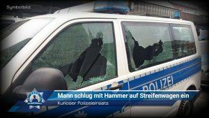 Kurioser Polizeieinsatz: Mann schlug mit Hammer auf Streifenwagen ein