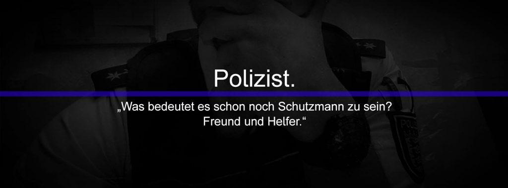 """Gastbeitrag von Kollege Dominik: Was bedeutet es schon noch """"Schutzmann"""" zu sein? Freund und Helfer."""