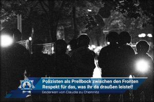 Gedanken von Claudia zu Chemnitz: Polizisten als Prellbock zwischen den Fronten. Respekt für das, was ihr da draußen leistet!