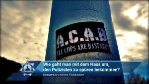 Gedanken eines Polizisten: Wie geht man mit dem Hass um, den Polizisten oft zu spüren bekommen?