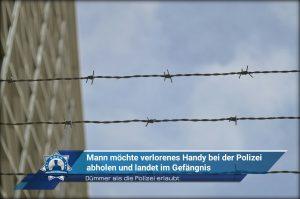 Dümmer als die Polizei erlaubt: Mann möchte verlorenes Handy bei der Polizei abholen und landet im Gefängnis