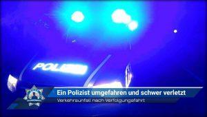 Verkehrsunfall nach Verfolgungsfahrt: Ein Polizist umgefahren und schwer verletzt