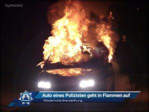 Wiederholte Brandstiftung: Auto eines Polizisten geht in Flammen auf