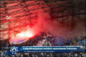 An Pietätlosigkeit nicht zu überbieten: Fußballtransparent verhöhnt verstorbenen Polizisten