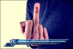 Aktuelle Entscheidungen aus Deutschland und Österreich: Beleidigung von Polizisten soll nicht ungestraft bleiben