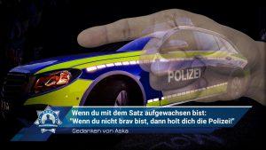 """Gedanken von Aska: Wenn du mit dem Satz aufgewachsen bist: """"Wenn du nicht brav bist, dann holt dich die Polizei!"""""""