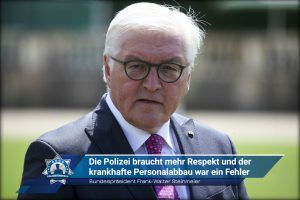Bundespräsident Frank-Walter Steinmeier: Die Polizei braucht mehr Respekt und der krankhafte Personalabbau war ein Fehler