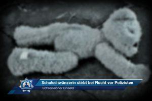 Schrecklicher Einsatzverlauf: Schulschwänzerin stirbt bei Flucht vor Polizisten
