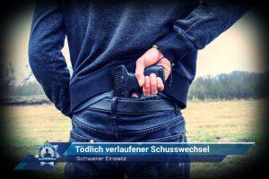 Schwerer Einsatz: Tödlich verlaufener Schusswechsel