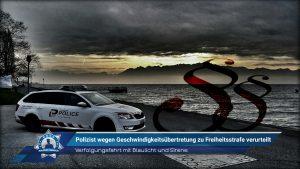Verfolgungsfahrt mit Blaulicht und Sirene: Polizist wegen Geschwindigkeitsübertretung zu Freiheitsstrafe verurteilt