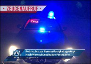 Zeugenaufruf: Polizist bis zur Bewusstlosigkeit gewürgt