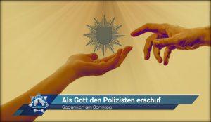 Gedanken am Sonntag: Als Gott den Polizisten erschuf